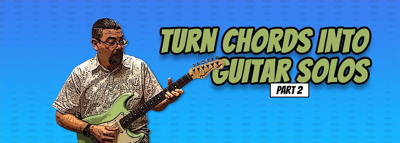 Beginning Guitar Solo Techniques – Basic Chordal Approach Part 2